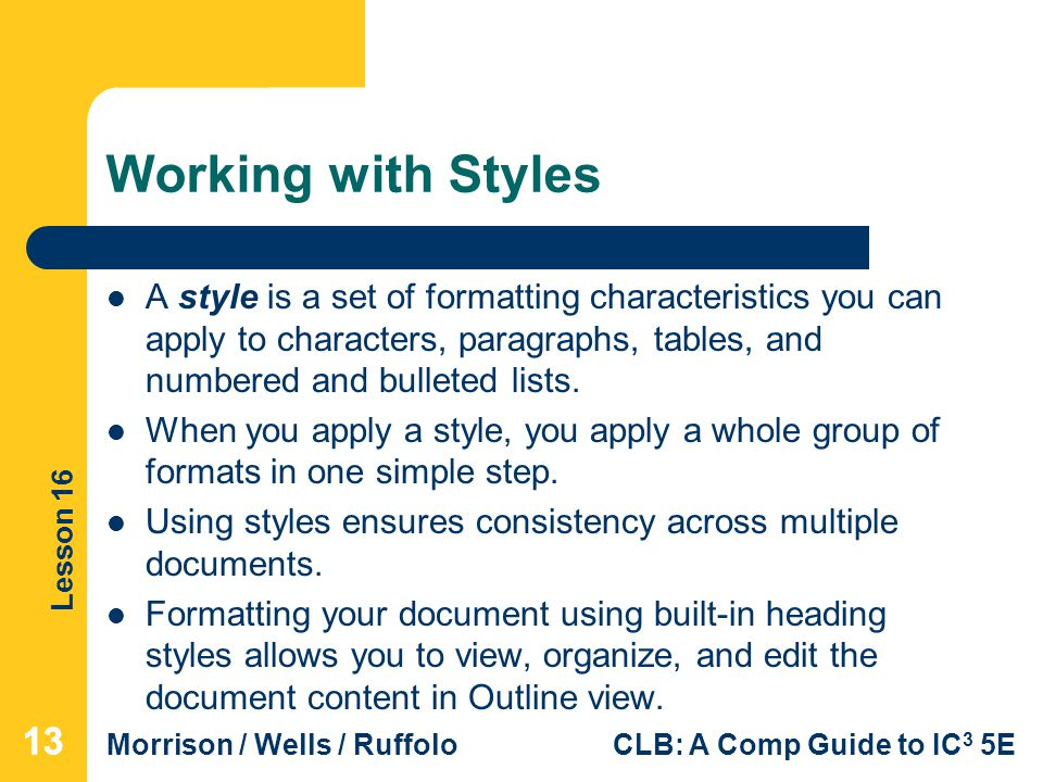 Working with Styles A style is a set of formatting characteristics you can apply to characters, paragraphs, tables, and numbered and bulleted lists.