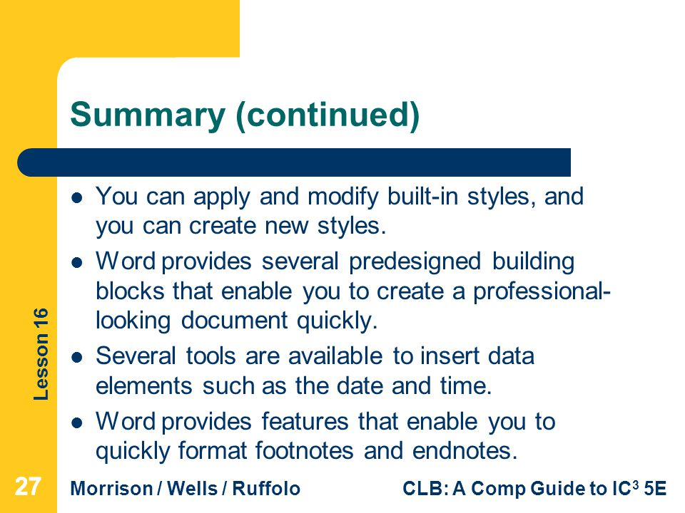 Summary (continued) You can apply and modify built-in styles, and you can create new styles.