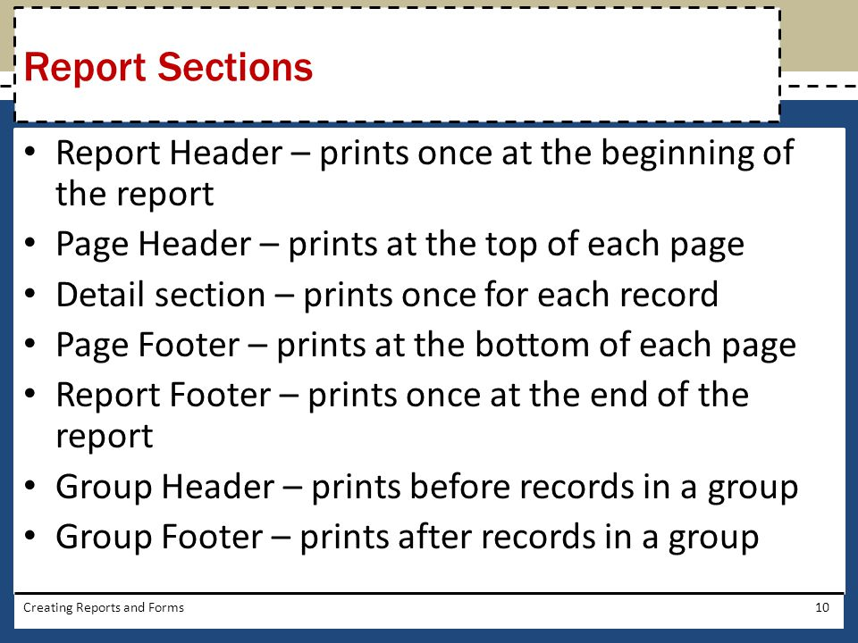 Report Sections Report Header – prints once at the beginning of the report. Page Header – prints at the top of each page.