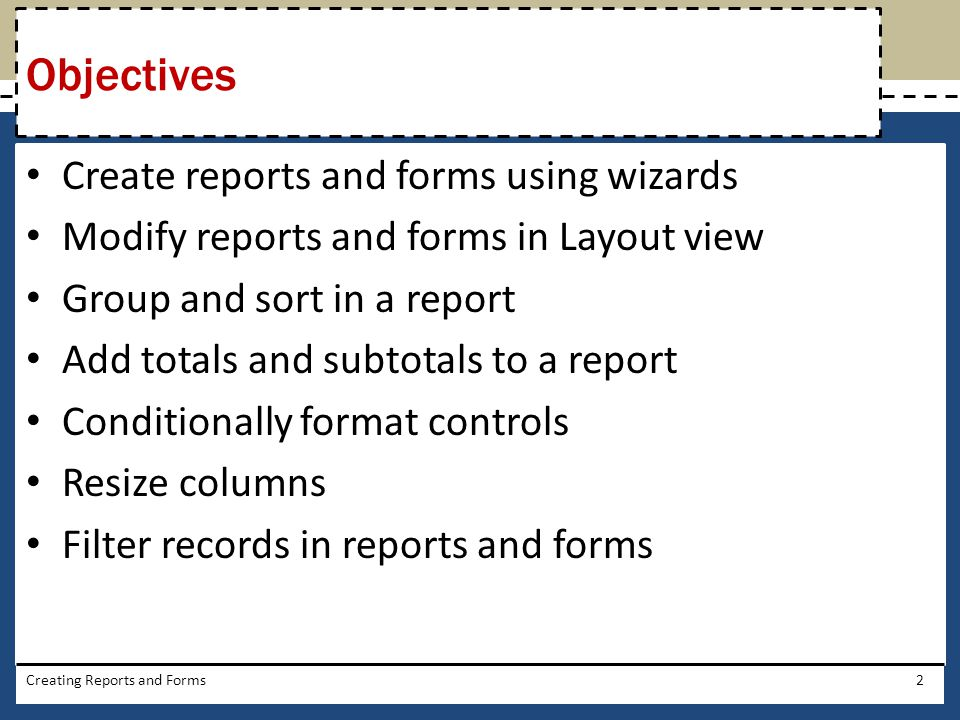 Objectives Create reports and forms using wizards