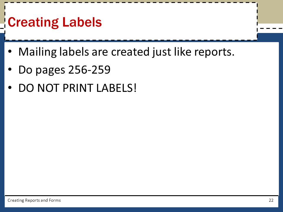 Creating Labels Mailing labels are created just like reports.