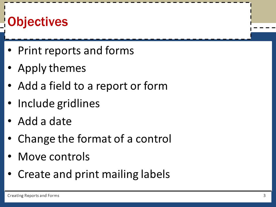 Objectives Print reports and forms Apply themes