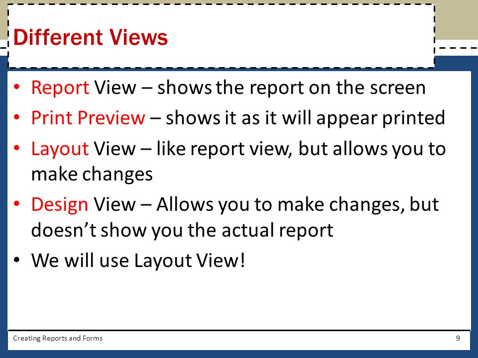 Different Views Report View – shows the report on the screen