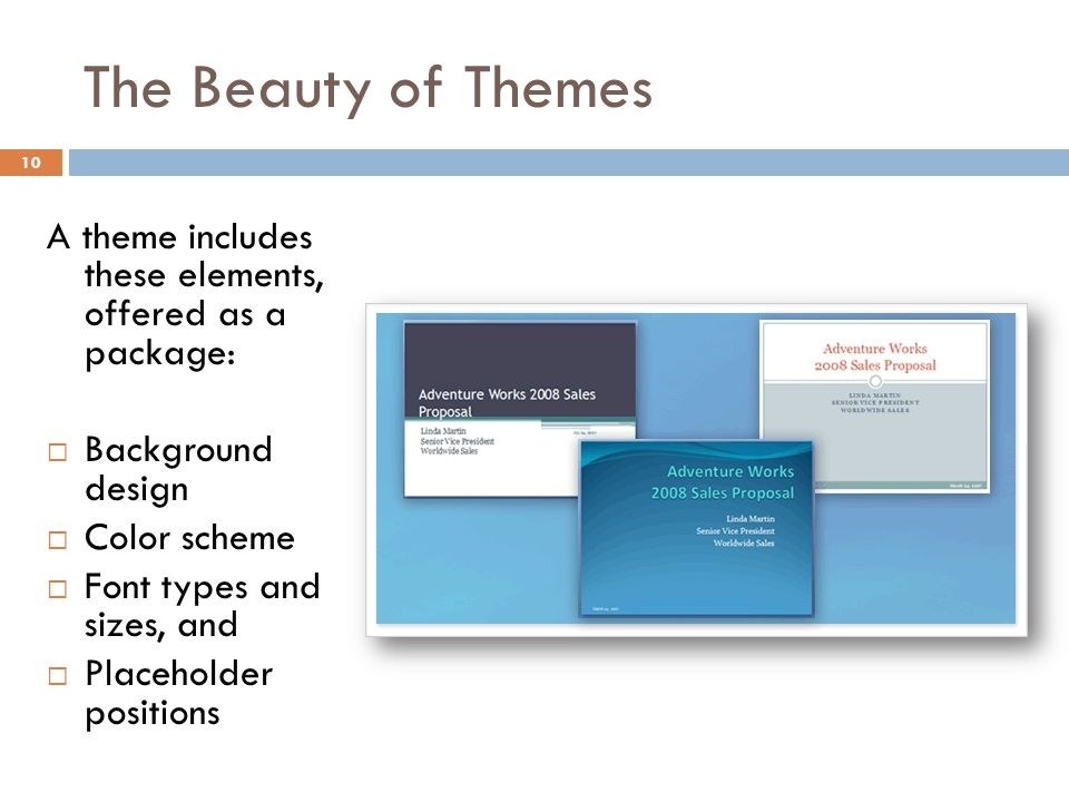 The Beauty of Themes A theme includes these elements, offered as a package: Background design.
