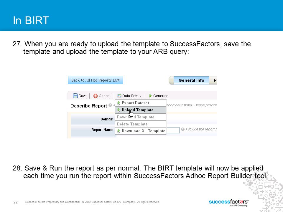 In BIRT 27. When you are ready to upload the template to SuccessFactors, save the template and upload the template to your ARB query: