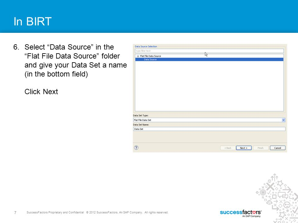 In BIRT Select Data Source in the Flat File Data Source folder and give your Data Set a name (in the bottom field) Click Next.