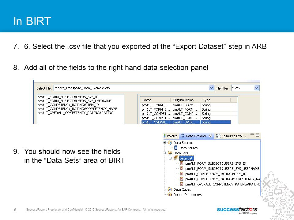In BIRT 6. Select the .csv file that you exported at the Export Dataset step in ARB. Add all of the fields to the right hand data selection panel.
