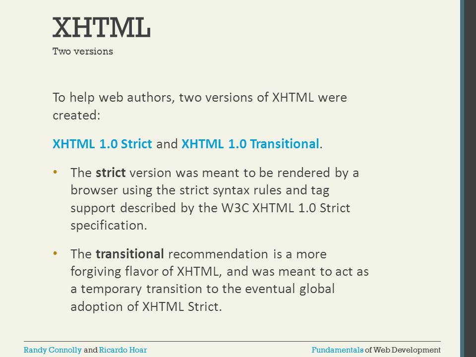 XHTML To help web authors, two versions of XHTML were created: