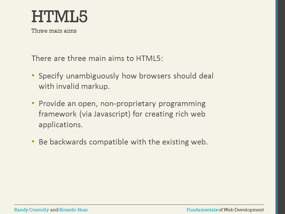 HTML5 There are three main aims to HTML5: