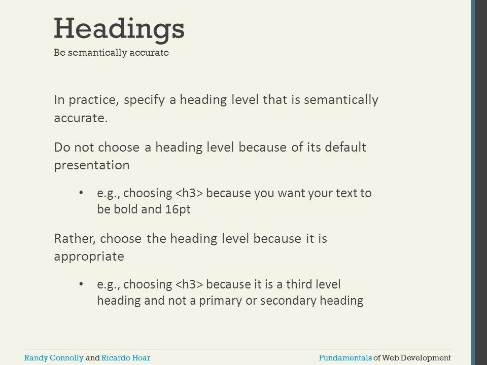 Headings Be semantically accurate. In practice, specify a heading level that is semantically accurate.