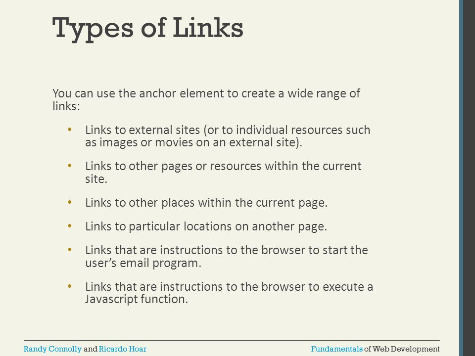 Types of Links You can use the anchor element to create a wide range of links: