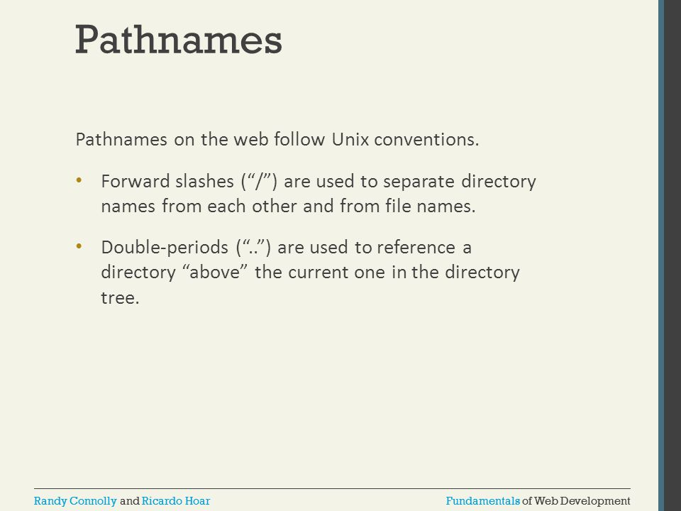 Pathnames Pathnames on the web follow Unix conventions.