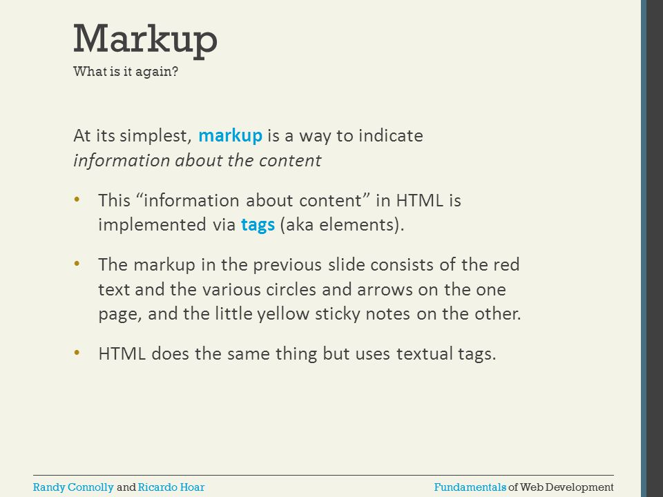 Markup What is it again At its simplest, markup is a way to indicate information about the content.