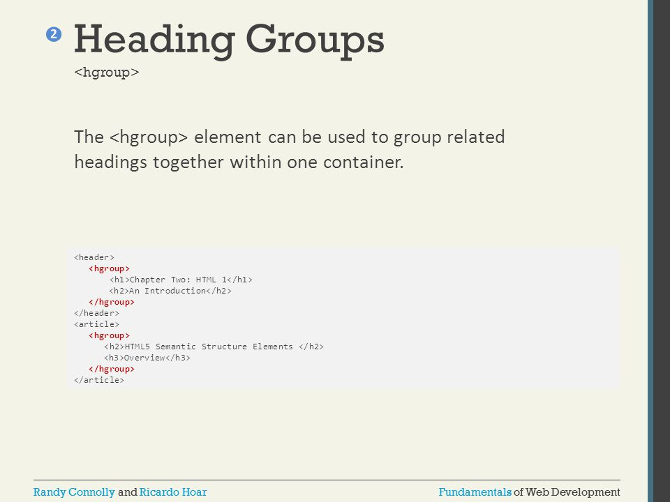 Heading Groups <hgroup> The <hgroup> element can be used to group related headings together within one container.