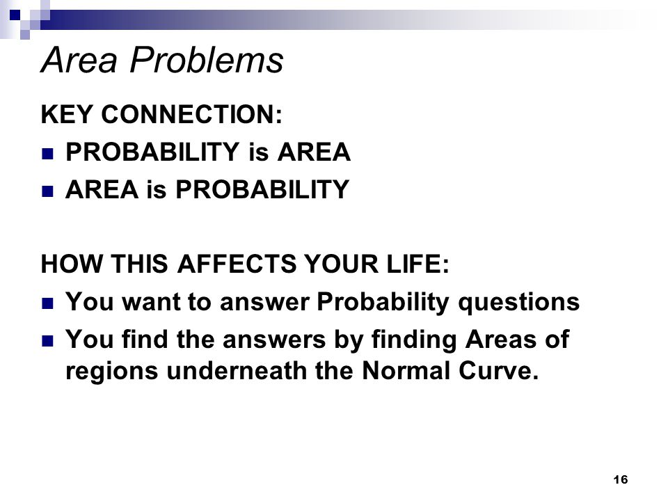 Area Problems KEY CONNECTION: PROBABILITY is AREA AREA is PROBABILITY