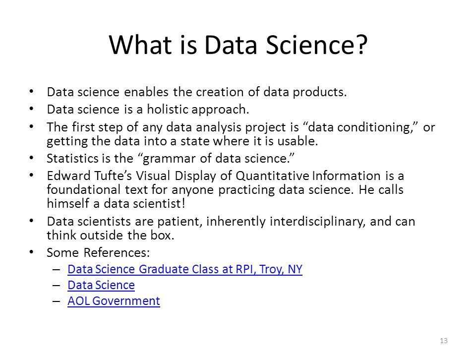 What is Data Science Data science enables the creation of data products. Data science is a holistic approach.