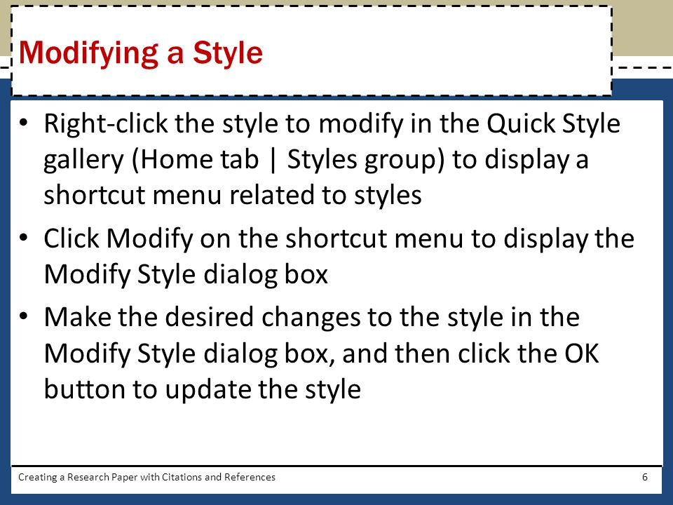 Modifying a Style Right-click the style to modify in the Quick Style gallery (Home tab | Styles group) to display a shortcut menu related to styles.