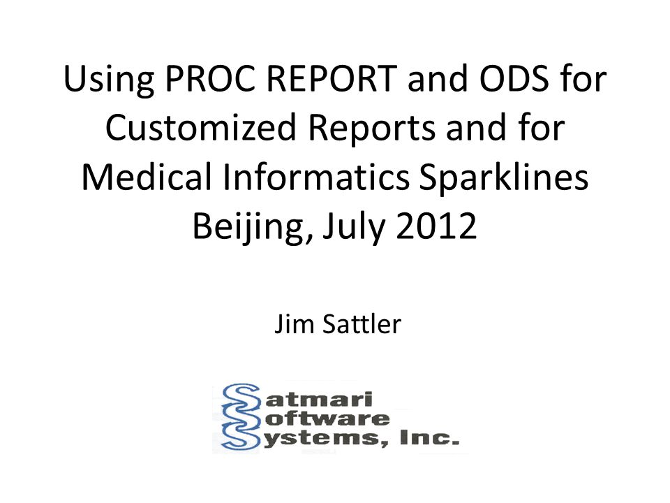 Using PROC REPORT and ODS for Customized Reports and for Medical Informatics Sparklines Beijing, July 2012