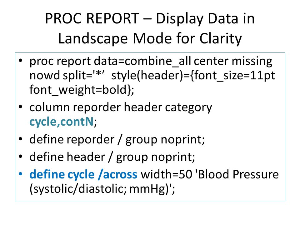 PROC REPORT – Display Data in Landscape Mode for Clarity