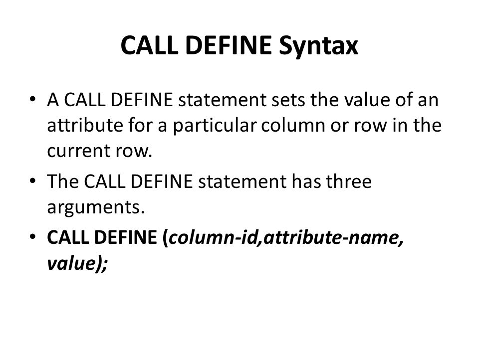 CALL DEFINE Syntax A CALL DEFINE statement sets the value of an attribute for a particular column or row in the current row.
