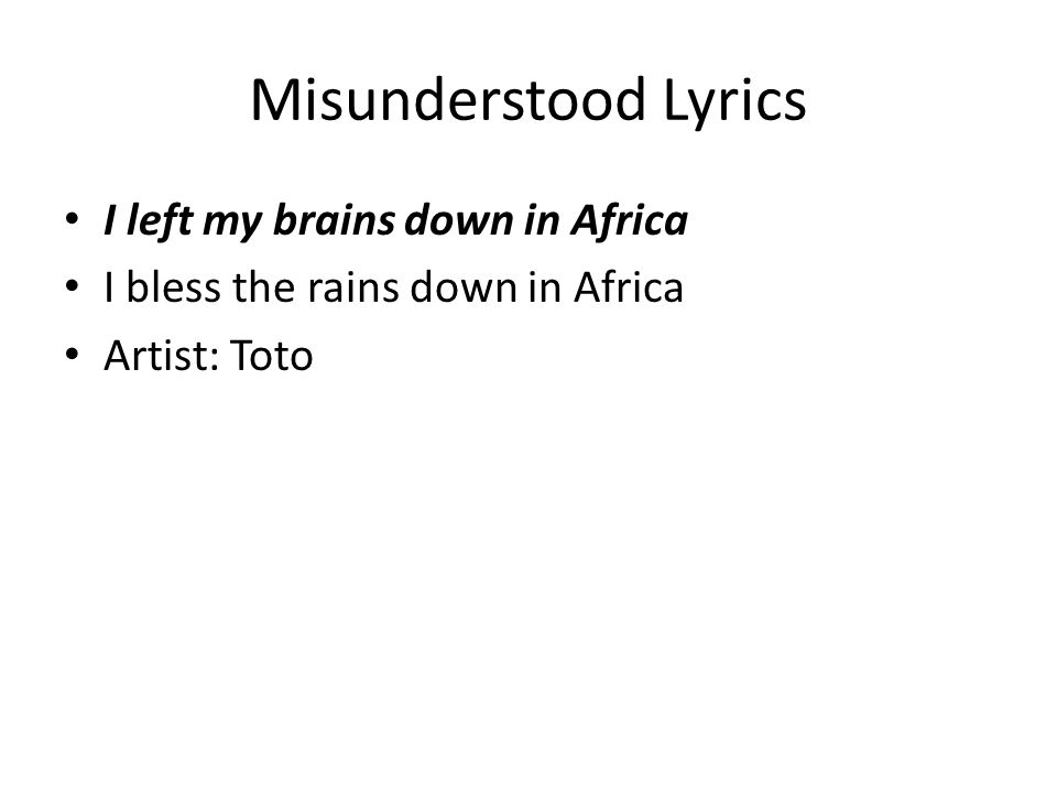 Misunderstood Lyrics I left my brains down in Africa