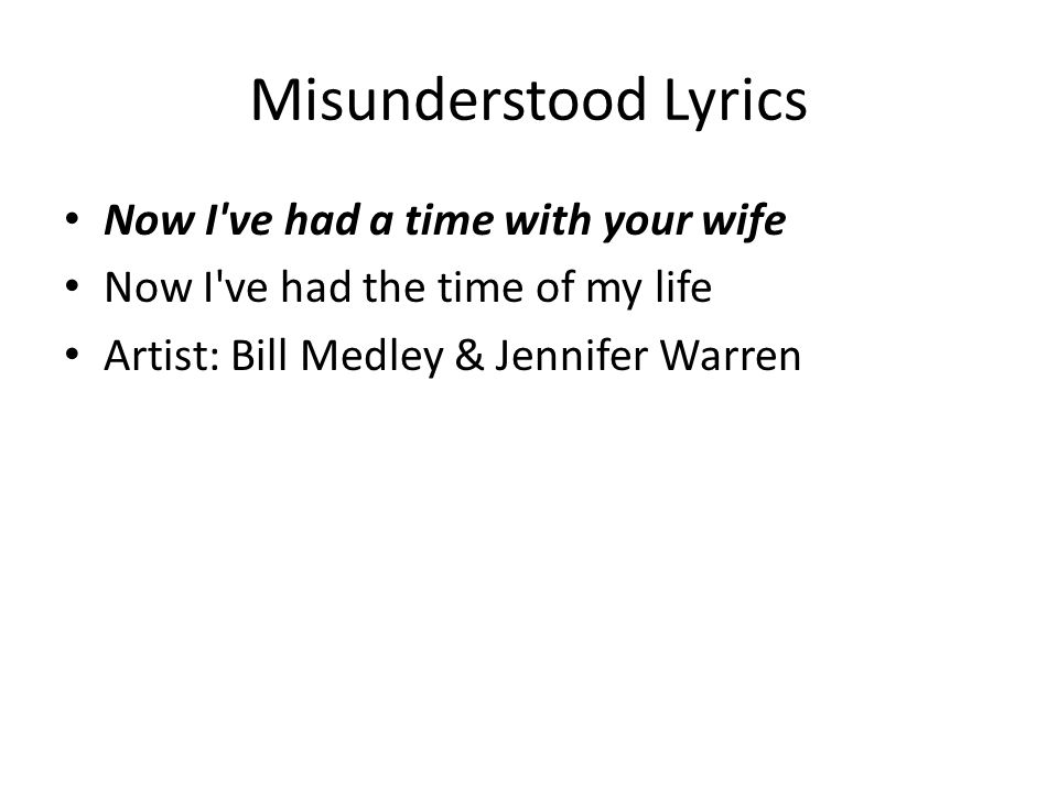 Misunderstood Lyrics Now I ve had a time with your wife