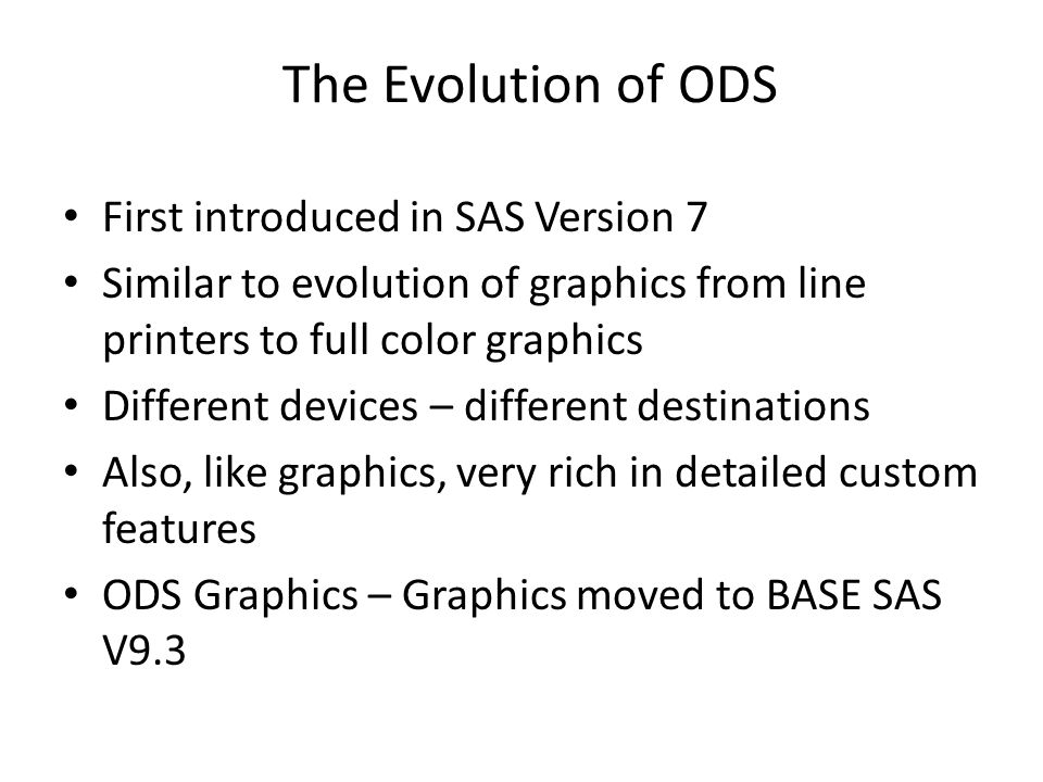 The Evolution of ODS First introduced in SAS Version 7