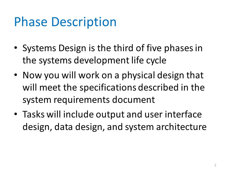 Phase Description Systems Design is the third of five phases in the systems development life cycle.