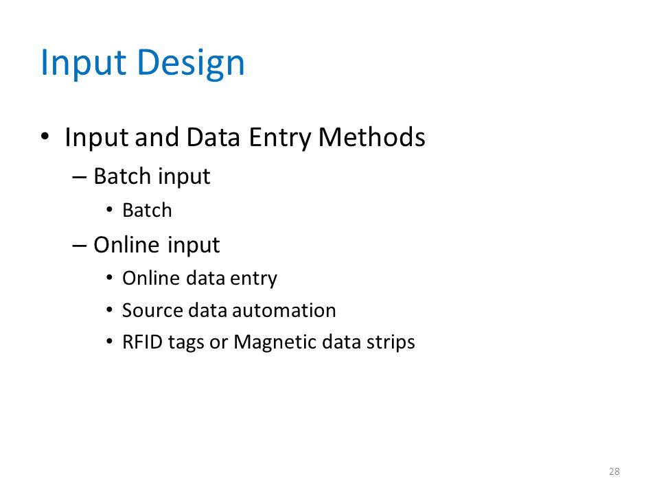 Input Design Input and Data Entry Methods Batch input Online input