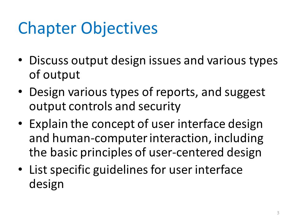 Chapter Objectives Discuss output design issues and various types of output.