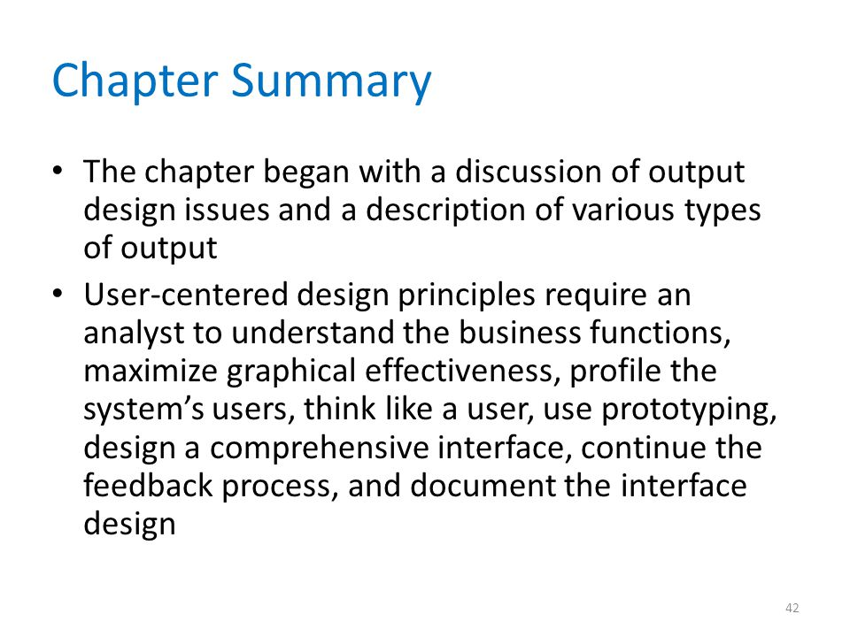 Chapter Summary The chapter began with a discussion of output design issues and a description of various types of output.