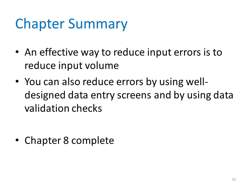 Chapter Summary An effective way to reduce input errors is to reduce input volume.