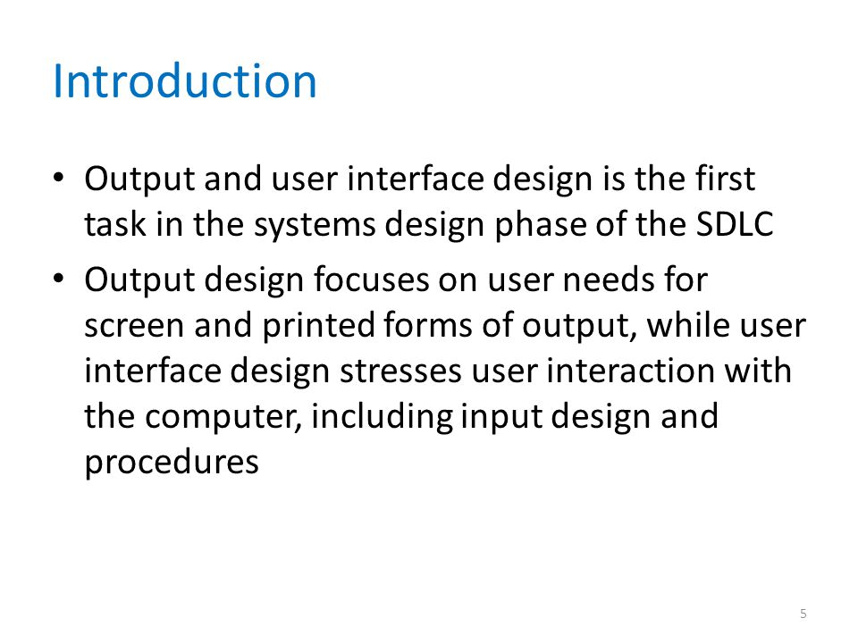 Introduction Output and user interface design is the first task in the systems design phase of the SDLC.