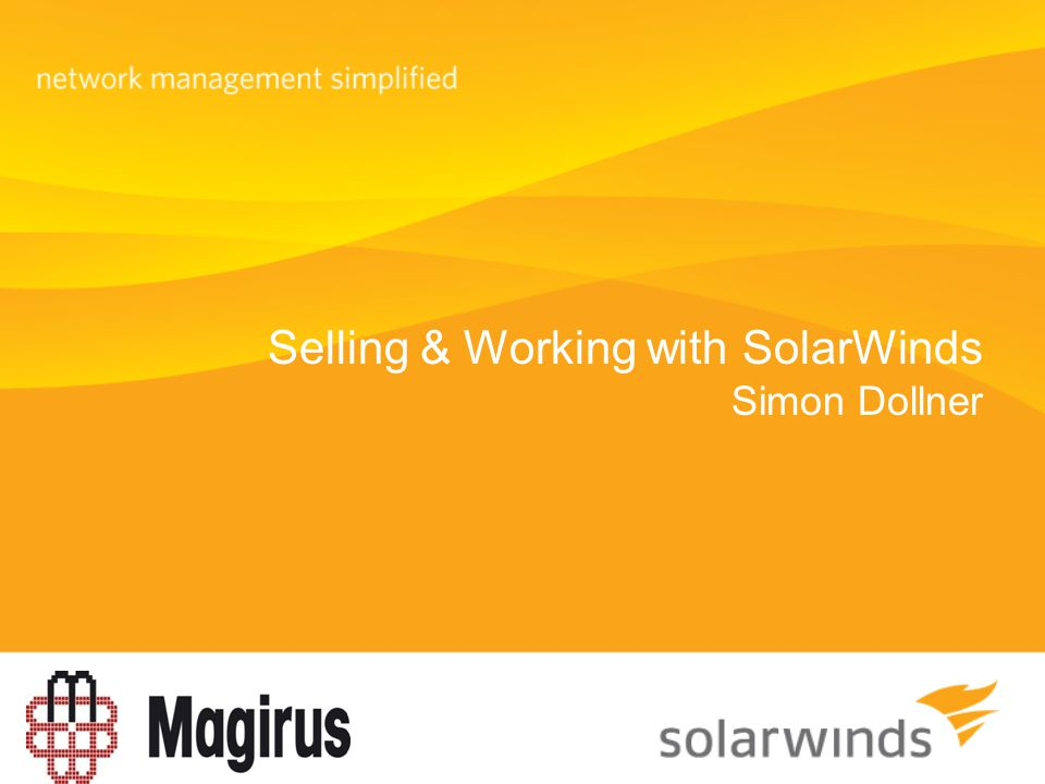 Selling & Working with SolarWinds Simon Dollner