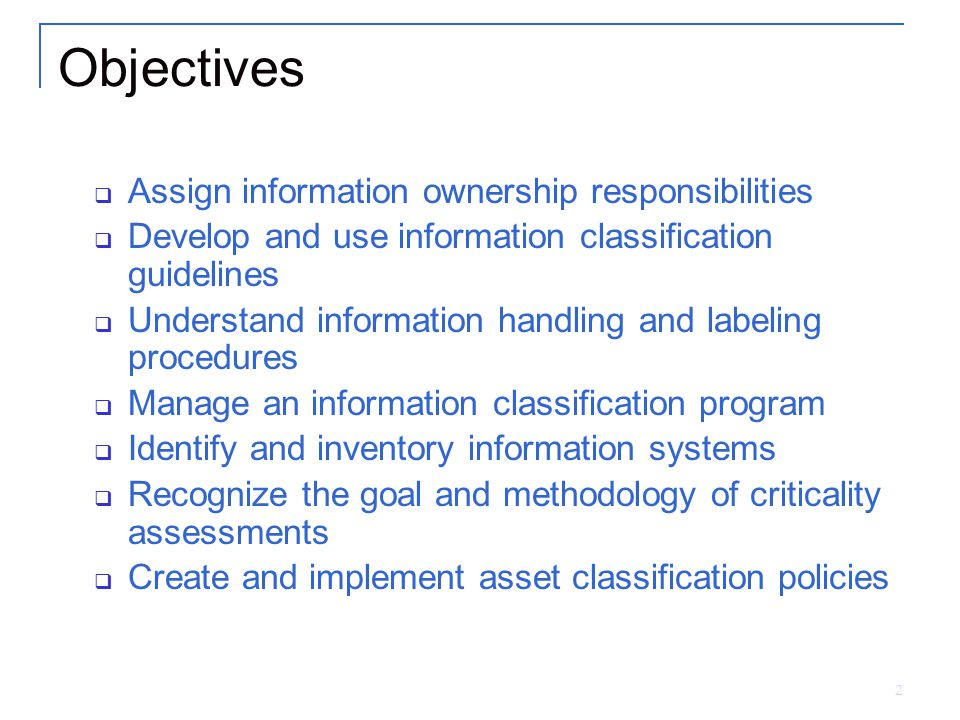 Objectives Assign information ownership responsibilities