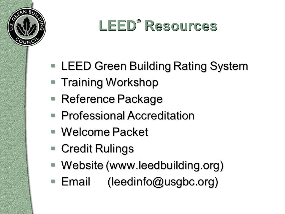 LEED® Resources LEED Green Building Rating System Training Workshop