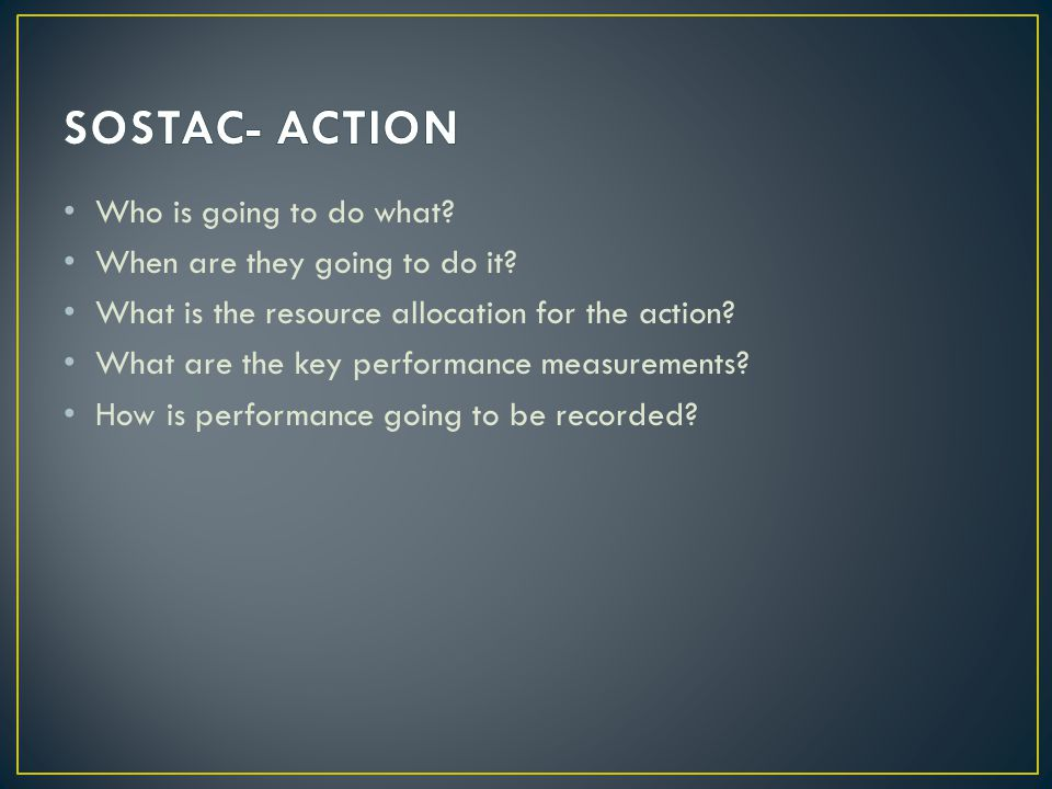 SOSTAC- ACTION Who is going to do what When are they going to do it