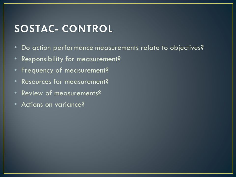 SOSTAC- CONTROL Do action performance measurements relate to objectives Responsibility for measurement