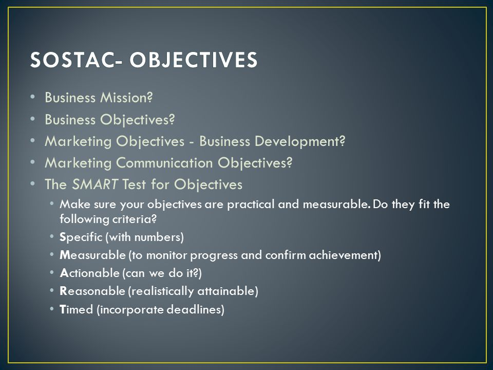 SOSTAC- OBJECTIVES Business Mission Business Objectives