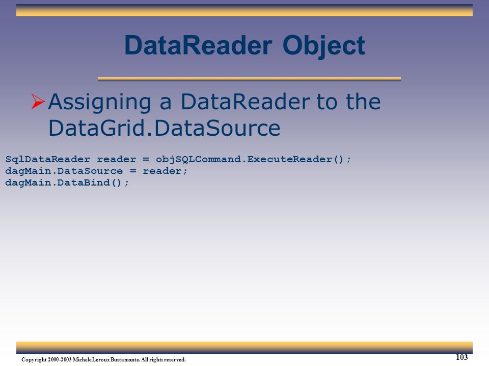 DataReader Object Assigning a DataReader to the DataGrid.DataSource
