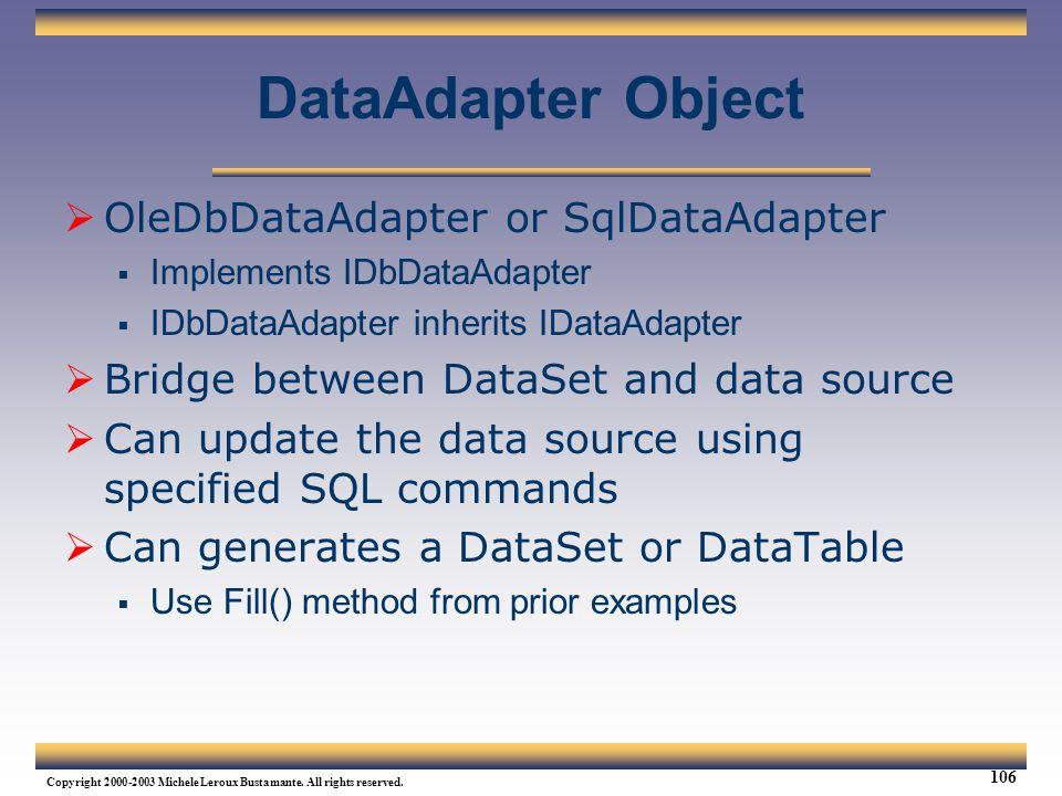 DataAdapter Object OleDbDataAdapter or SqlDataAdapter