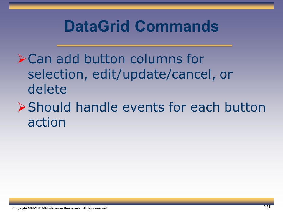 Web Services Tutorial Updated 04/07/2003. DataGrid Commands. Can add button columns for selection, edit/update/cancel, or delete.