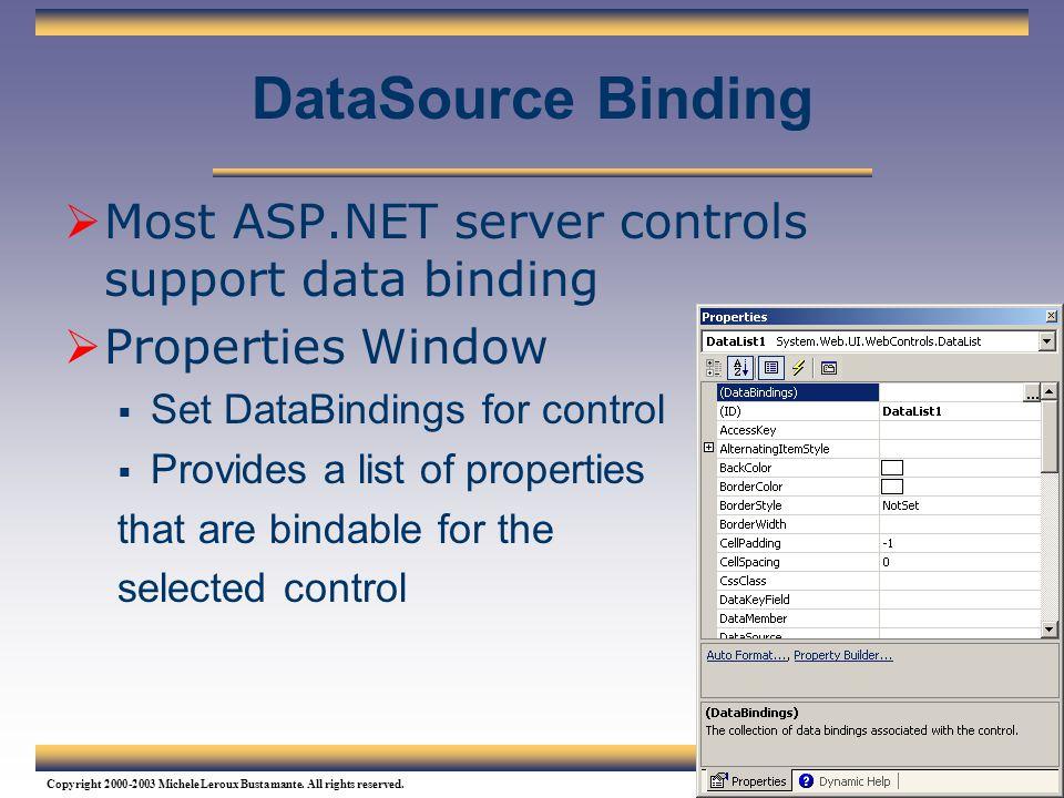 DataSource Binding Most ASP.NET server controls support data binding