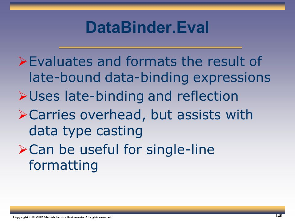 Web Services Tutorial Updated 04/07/2003. DataBinder.Eval. Evaluates and formats the result of late-bound data-binding expressions.