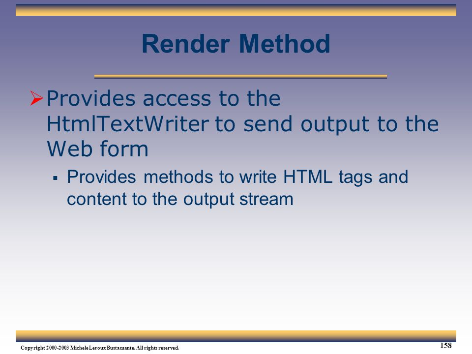 Web Services Tutorial Updated 04/07/2003. Render Method. Provides access to the HtmlTextWriter to send output to the Web form.