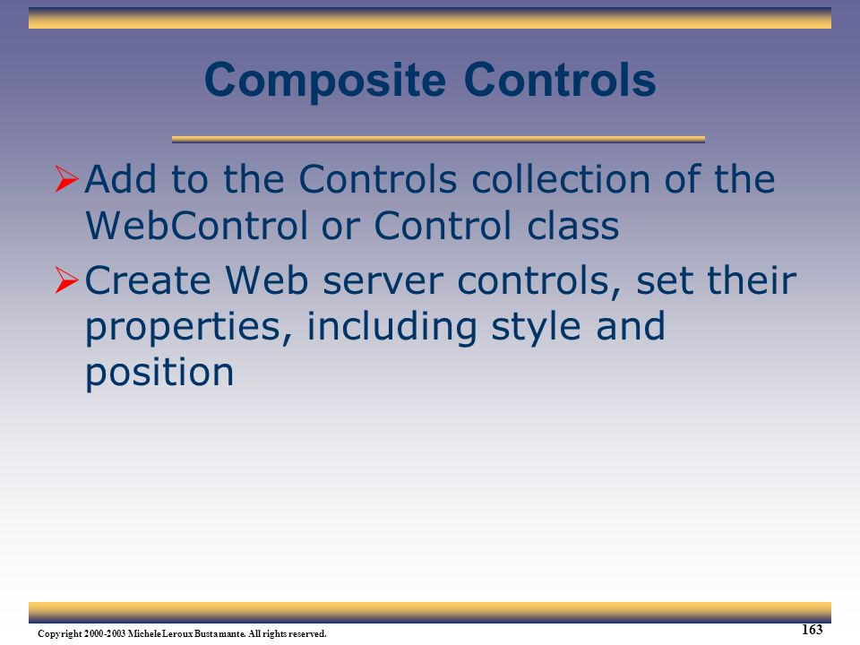 Web Services Tutorial Updated 04/07/2003. Composite Controls. Add to the Controls collection of the WebControl or Control class.