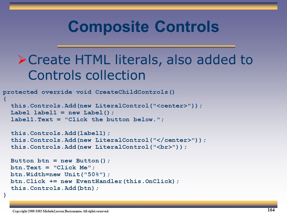 Web Services Tutorial Updated 04/07/2003. Composite Controls. Create HTML literals, also added to Controls collection.