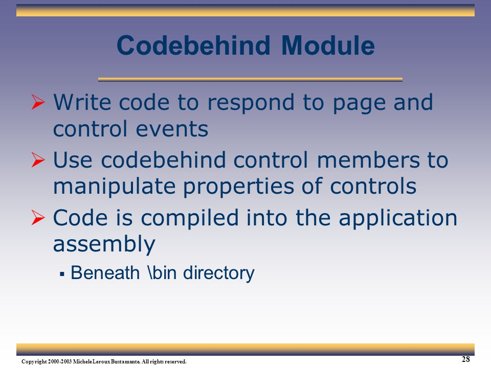 Codebehind Module Write code to respond to page and control events