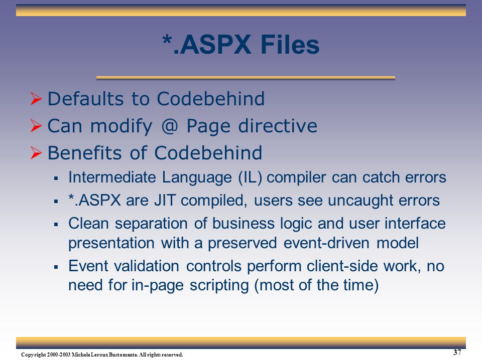 *.ASPX Files Defaults to Codebehind Can modify @ Page directive