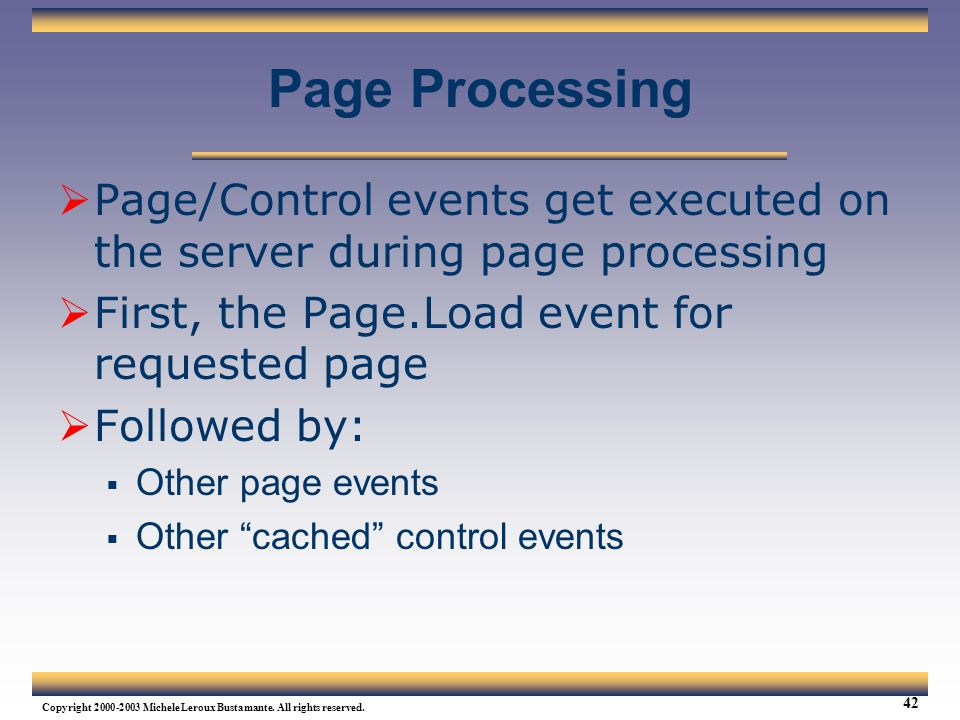 Web Services Tutorial Updated 04/07/2003. Page Processing. Page/Control events get executed on the server during page processing.
